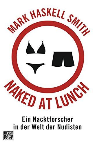 9783453677012: Naked at Lunch: Ein Nacktforscher in der Welt der Nudisten