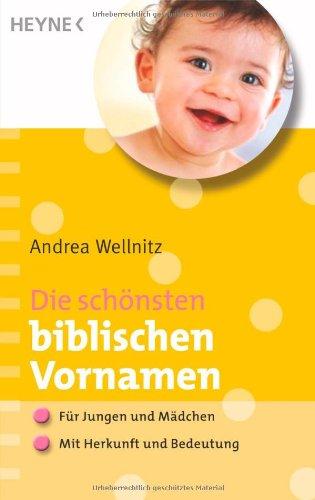 Die schönsten biblischen Vornamen: - Für Jungen und Mädchen - Mit Herkunft und Bedeutung - Wellnitz, Andrea