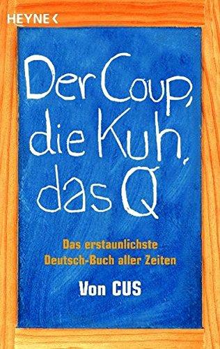 9783453685369: Der Coup, die Kuh, das Q: Das erstaunlichste Deutsch-Buch aller Zeiten