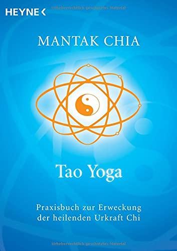 9783453700178: Tao Yoga: Praxisbuch zur Erweckung der heilenden Urkraft Chi