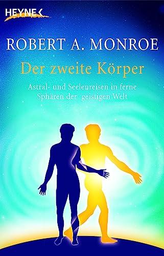 9783453700611: Der zweite Körper: Astral- und Seelenreisen in ferne Sphären der geistigen Welt
