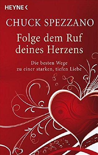 9783453700789: Folge dem Ruf deines Herzens: Die besten Wege zu einer starken, tiefen Liebe