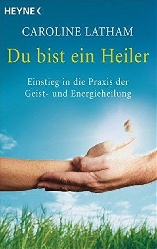 9783453700963: Du bist ein Heiler: Einstieg in die Praxis der Geist- und Energieheilung
