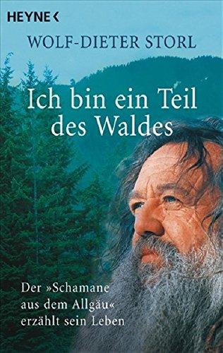 """9783453700987: Ich bin ein Teil des Waldes: Der """"Schamane aus dem Allgäu"""" erzählt sein Leben"""