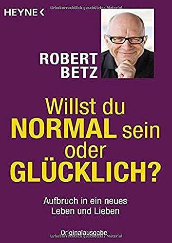 Willst du normal sein oder glücklich?: Robert Betz