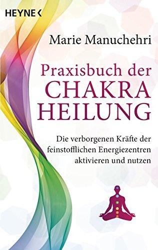 9783453702677: Praxisbuch der Chakraheilung: Die verborgenen Kräfte der feinstofflichen Energiezentren aktivieren und nutzen