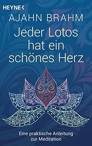 9783453702912: Jeder Lotos hat ein schönes Herz: Eine praktische Anleitung zur Meditation