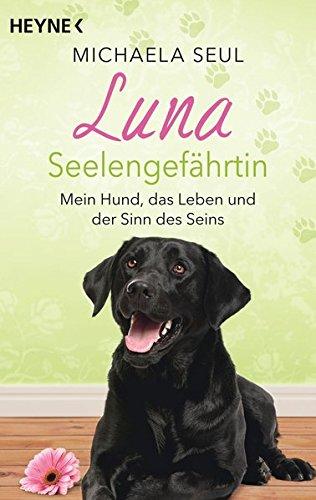 9783453702943: Luna, Seelengefährtin: Mein Hund, das Leben und der Sinn des Seins