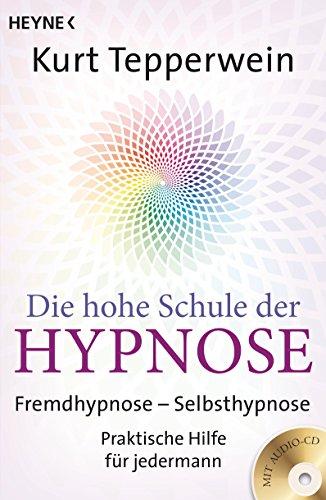 9783453702950: Die hohe Schule der Hypnose (Inkl. CD): Fremdhypnose - Selbsthypnose. Praktische Hilfe für jedermann