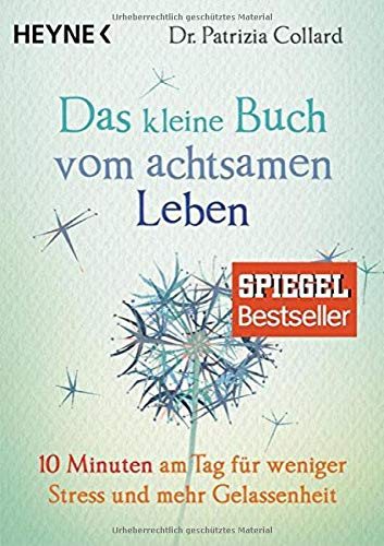 9783453703100: Das kleine Buch vom achtsamen Leben: 10 Minuten am Tag für weniger Stress und mehr Gelassenheit