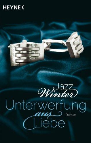 Unterwerfung aus Liebe: Roman: Winter, Jazz