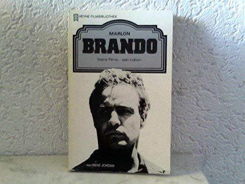 Marlon Brando. Seine Filme, sein Leben.: Jordan, Rene: