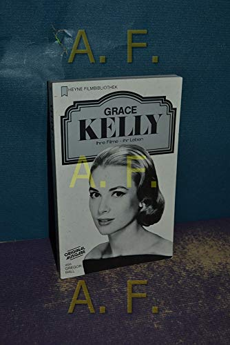 Grace Kelly - Ihre Filme - ihr Leben. - Ball, Gregor