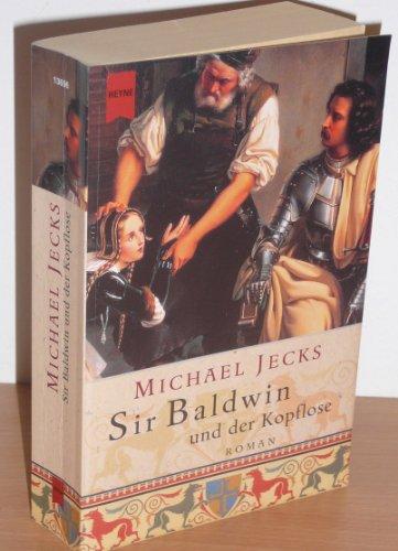 Sir Baldwin und der Kopflose. (9783453865068) by Michael Jecks