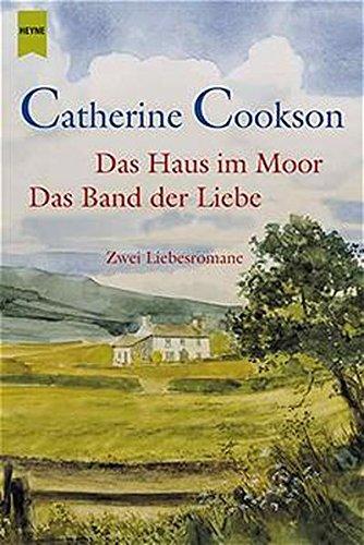 Das Haus im Moor / Das Band der Liebe. Zwei Romane in einem Band. (3453865693) by Catherine Cookson