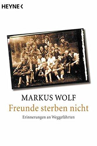 9783453872615: Markus Wolf: Freunde sterben nicht - Erinnerungen an Weggef�hrten . 9783453872615 ...