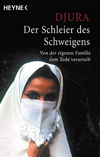 9783453873162: Der Schleier des Schweigens. Von der eigenen Familie zum Tode verurteilt.