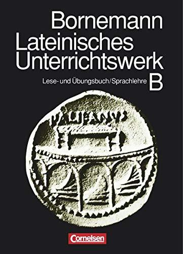Bornemann: Lateinisches Unterrichtswerk B. Sammelband: Lese- und Übungsbuch und Kurzgefaßte lateinische Sprachlehre. Lehrgang für späteren Lateinbeginn und für Sprachkurse