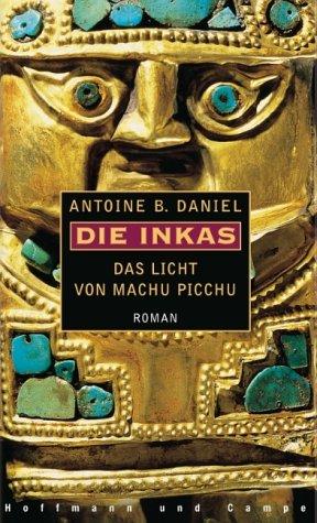 9783455013900: Die Inkas, Das Licht von Machu Picchu