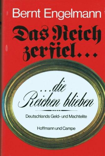 Das Reich zerfiel.die Reichen blieben Deutschlands Geld- und Machtelite: Engelmann, Bernt