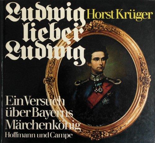 Ludwig lieber Ludwig: Ein Versuch über Bayerns: Horst Krüger