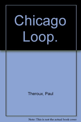 Chicago Loop.: Paul Theroux