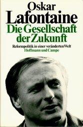 Die Gesellschaft der Zukunft : Reformpolitik in: Lafontaine, Oskar: