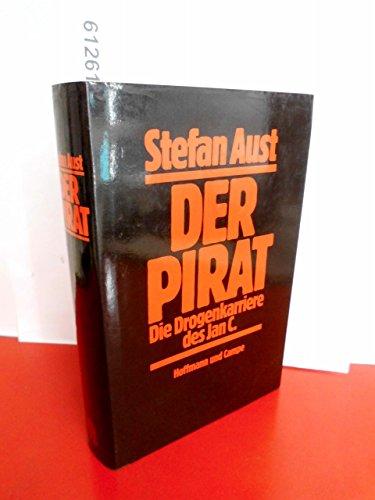 Der Pirat. Die Drogenkarriere des Jan C.: Aust, Stefan