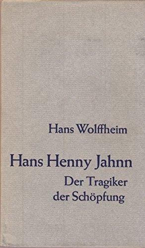 Hans Henny Jahnn. Der Tragiker der Schöpfung - Beiträge zu seinem Werk.: Wolffheim, Hans: