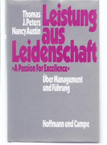 Leistung aus Leidenschaft : über Management u. Führung. A passion for excellence Thomas J. Peters...
