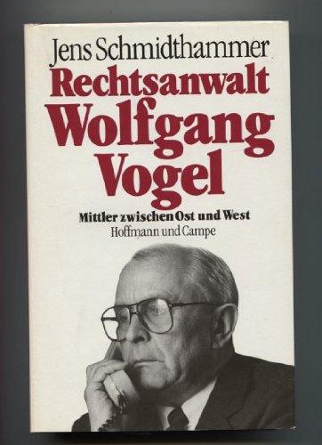 9783455086652: Rechtsanwalt Wolfgang Vogel: Mittler zwischen Ost und West (German Edition)