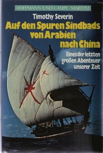 9783455087260: Auf den Spuren Sindbads von Arabien nach China. Eines der letzten großen Abenteuer unserer Zeit
