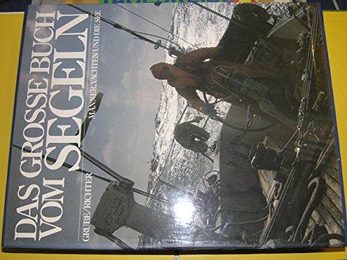 Das Grosse Buch Vom Segeln: Manner, Yachten U. D. See: Grube, Frank;Richter, Gerhard