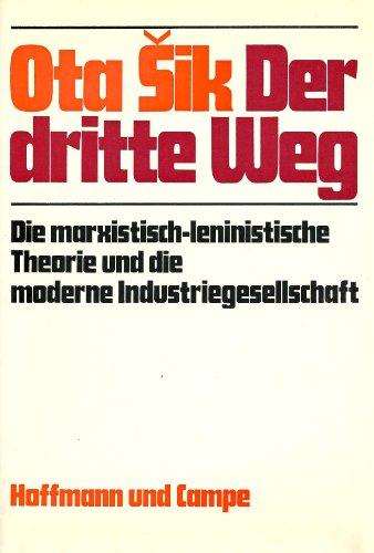 Der dritte Weg. Die marxistisch-leninistische Theorie und die moderne Industriegesellschaft.: SIK, ...