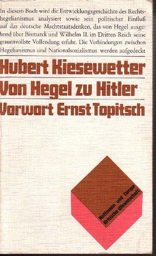 9783455091120: Von Hegel zu Hitler: Eine Analyse der Hegelsche Machtstaatsideologie und der politischen Wirkungsgeschichte des Rechtshegelianismus
