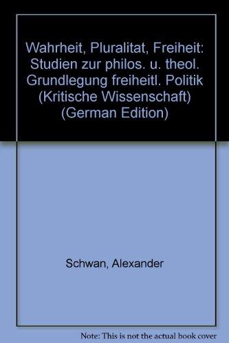 9783455091977: Wahrheit, Pluralitat, Freiheit: Studien zur philos. u. theol. Grundlegung freiheitl. Politik (Kritische Wissenschaft) (German Edition)