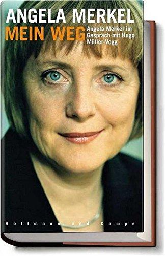 Angela Merkel - Mein Weg - Merkel, Angela, Hugo Müller-Vogg und Hugo Müller- Vogg