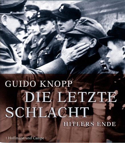 Die letzte Schlacht. Hitlers Ende. Dokumentation : Knopp, Guido :