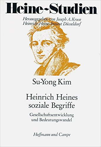 Heinrich Heines soziale Begriffe. Gesellschaftsentwicklung und Bedeutungswandel. (Heine-Studien): ...