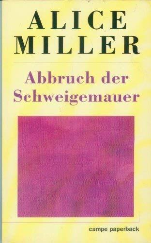 Abbruch der Schweigemauer: Die Wahrheit der Fakten (Campe Paperback) (German Edition) (3455103057) by Alice Miller
