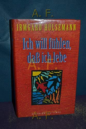 9783455110586: Ich will fühlen, daß ich lebe by Hülsemann, Irmgard