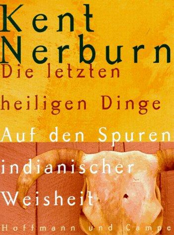Die Letzten Heiligen Dinge Auf den Spuren indianischer Weisheit (3455111971) by Kent Nerburn