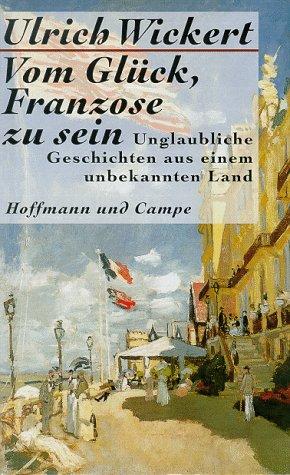 9783455112528: Vom Gluck: Franzose Zu Sein