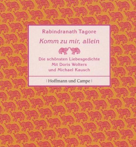 Komm zu mir, allein: Liebeslyrik: Rabindranath Tagore
