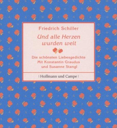 Und alle Herzen wurden weit: Liebeslyrik: Schiller, Friedrich Von