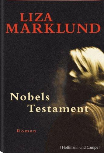 Nobels Testament. Liza Marklund. Aus dem Schwed. von Anne Bubenzer - Marklund, Liza (Verfasser)
