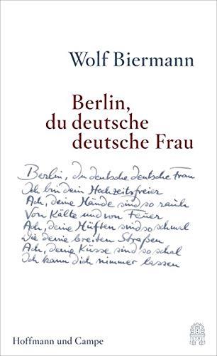 Berlin,du deutsche deutsche Frau: Wolf Biermann