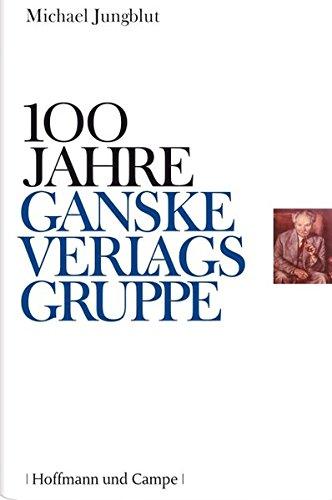 9783455500189: 100 Jahre Ganske Verlagsgruppe: Die Ganske Verlagsgruppe. Geschichte eines Medienhauses
