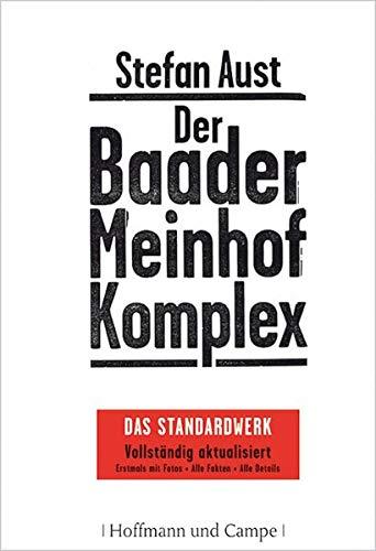 Der Baader-Meinhof-Komplex Das Standardwerk Vollständig aktualisiert - Erstmals mit Fotos - Alle Fakten - Alle Details - Aust, Stefan