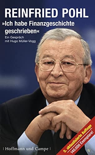 Ich habe Finanzgeschichte geschrieben: Reinfried Pohl im Gespräch mit Hugo Müller-Vogg (CP-Publikationen) - Pohl, Reinfried und Hugo Müller-Vogg